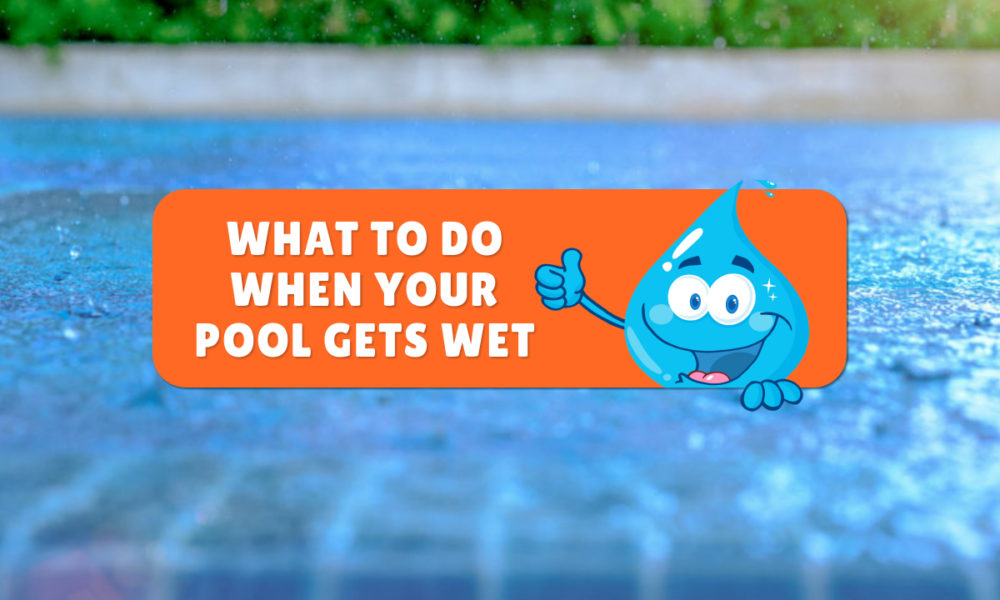 WHAT DO YOU DO WHEN YOUR POOL GETS WET?